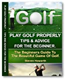 Image de Play Golf Properly:: Golf Tips & Advice For The Beginner (learn to play golf, go