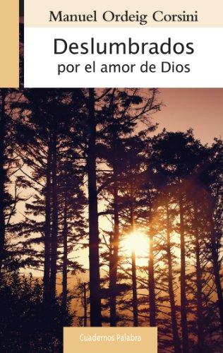 Deslumbrados por el amor de Dios: 177 (Cuadernos Palabra) por Manuel Ordeig Corsini