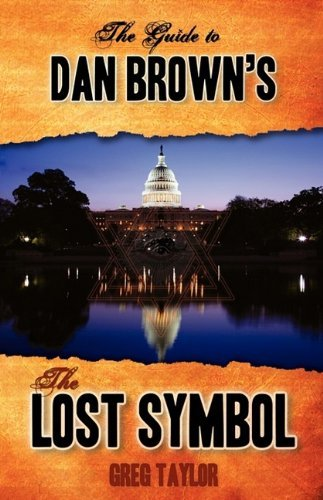 The Guide to Dan Brown's The Lost Symbol: Freemasonry, Noetic Science, and the Hidden History of America by Greg Taylor (2009-10-14)
