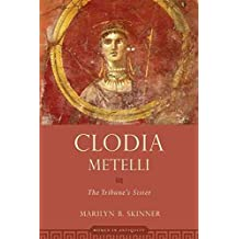 [Clodia Metelli: The Tribune's Sister] (By: Marilyn B. Skinner) [published: February, 2011]