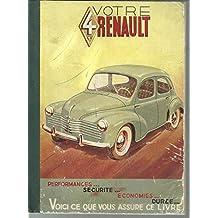 Votre 4 CV Renault - Performances - Sécurité - Economies - Durée Voici ce que vous assure ce livre