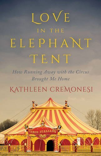 Love in the Elephant Tent : How Running Away with the Circus Brought Me Home by Kathleen Cremonesi (2015-06-11) di Kathleen Cremonesi