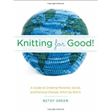 Knitting for Good!: A Guide to Creating Personal, Social, and Political Change Stitch by Stitch by Betsy Greer (2008-11-11)