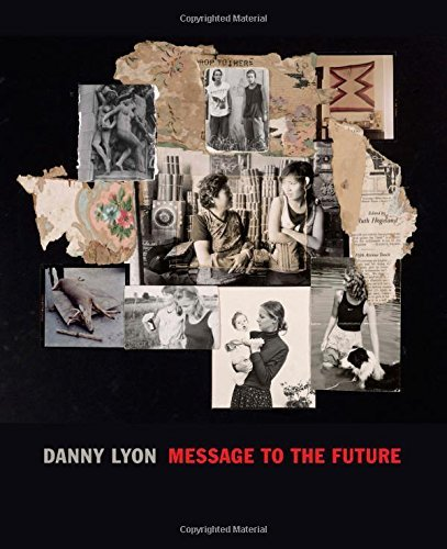Danny Lyon: Message to the Future by Julian Cox (2016-06-16)