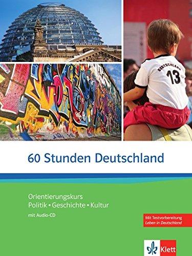 60 Stunden Deutschland: Orientierungskurs Politik - Geschichte - Kultur. Kurs- und Übungsbuch + Audio-CD