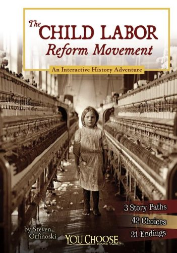 The Child Labor Reform Movement: An Interactive History Adventure (You Choose Books)