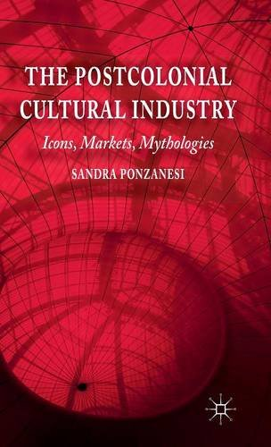 The Postcolonial Cultural Industry: Icons, Markets, Mythologies