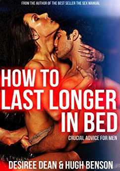 how to last longer in bed crucial advice for men ebook