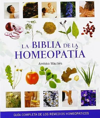 La biblia de la homeopatía / The Homeopathy Bible: Guía completa de los remedios homeopáticos / Complete Guide to Homeopathic Remedies
