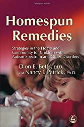 Homespun Remedies: Strategies in the Home and Community for Children with Autism Spectrum and Other Disorders