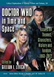 Doctor Who in Time and Space: Essays on Themes, Characters, History and Fandom, 1963-2012 (Critical Explorations in Science Fiction and Fantasy)