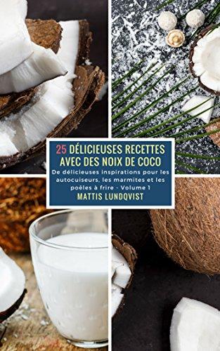 Couverture du livre 25 Délicieuses Recettes avec des Noix de Coco - Volume 1: De délicieuses inspirations pours les autocuiseurs, les marmites et les poêles à frire