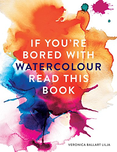 If You're Bored With WATERCOLOUR Read This Book (If you're ... Read This Book 2) par Veronica Ballart Lilja