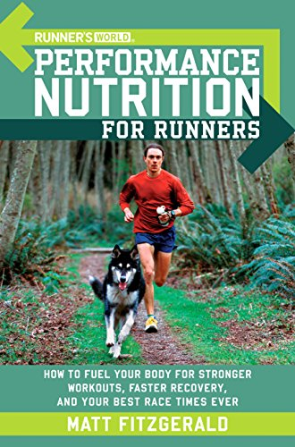 Runner's World Performance Nutrition for Runners: How to Fuel Your Body for Stronger Workouts, Faster Recovery, and Your Best Race Times Ever (English Edition)