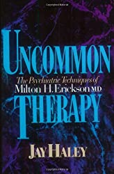 Uncommon Therapy: The Psychiatric Techniques of Milton H. Erickson, M.D