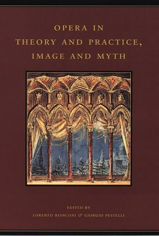 Opera in Theory and Practice, Image and Myth (History of Italian Opera, Part 2 - Systems) by Lorenzo Bianconi (2004-03-05)