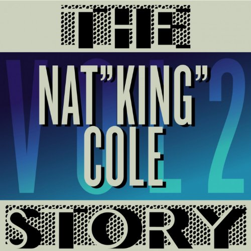 The Nat King Cole Story, Vol. ...