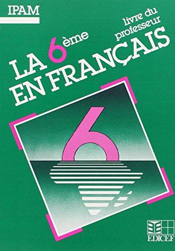 La 6e en français. Textes, exploitations, documents, livre du professeur