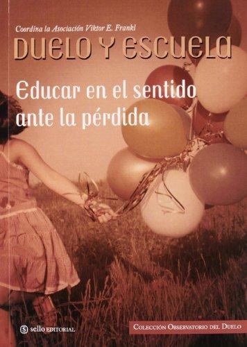 Observatorio del Duelo Asociación Viktor E.Frankl: Duelo y Escuela: Educar en el sentido ante la pérdida: 3 (Psicologia (sello))