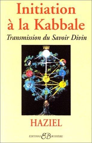 Initiation à la Kabbale : Transmission du Savoir Divin de Haziel (21 avril 1999) Broché