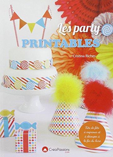 Les party printables : kits de fêtes avec plus de 50 modèles à découper à la fin du livre !