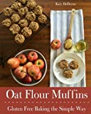Oat Flour Muffins: Gluten Free Baking The Simple Way