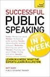 Public Speaking In A Week: Presentation Skills In Seven Simple Steps (Teach Yourself)
