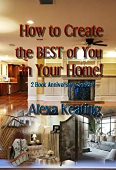 How to Create the BEST of You in Your Home (English Edition) par [Keating, Alexa]