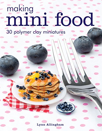 Making Mini Food: 30 Polymer Clay Miniatures (English Edition)