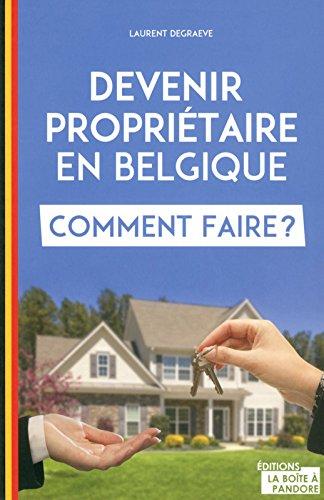 Devenir propriétaire en Belgique, comment faire ? par Laurent Degraeve