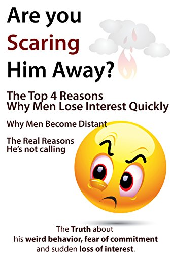 Are You Scaring Him Away?: The Top 4 Reasons Why Men Lose Interest Quickly (English Edition)
