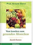 Vom kranken zum gesunden Menschen durch Fasten (Waldthausen Verlag in der Natura Viva Verlags GmbH)