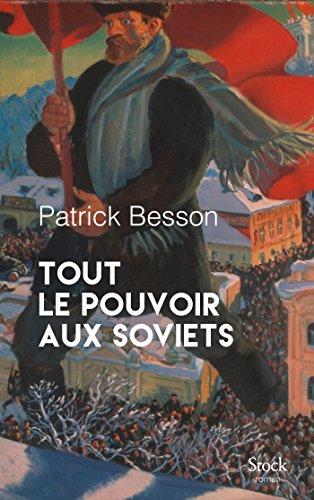 Tout le pouvoir aux soviets - Patrick Besson (2018) sur Bookys