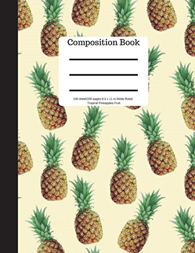Composition Book 100 sheet/200 pages 8.5 x 11 in.-Wide Ruled- Tropical Pineapple: Notebook for School Kids | Student Journal | Writing Composition Book | Soft Cover
