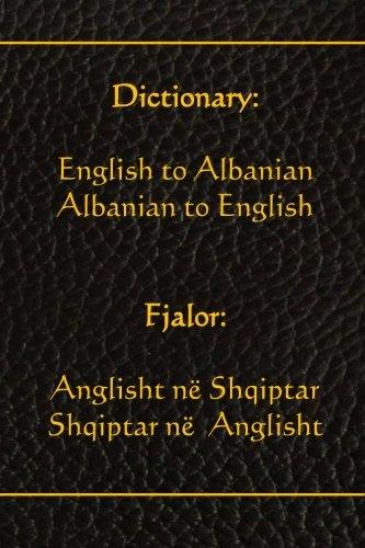 Dictionary: English to Albanian, Albanian to English: Fjalor: Anglisht ne Shqiptar, Shqiptar ne  Anglisht