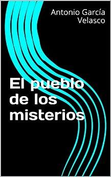 El pueblo de los misterios (Trilogía del misterio nº 1) de [García Velasco, Antonio]
