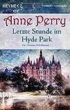 Letzte Stunde im Hyde Park: Ein Thomas-Pitt-Roman (Die Thomas & Charlotte-Pitt-Romane, Band 32) - Anne Perry