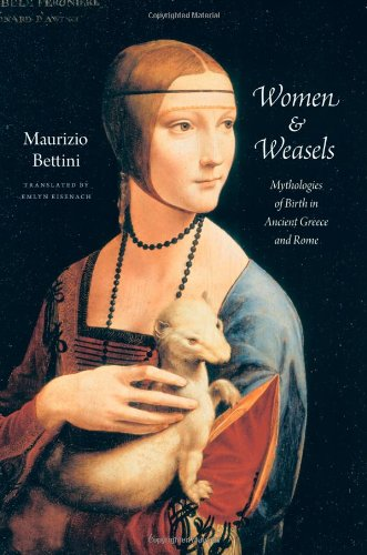 Women & Weasels: Mythologies of Birth in Ancient Greece and Rome por Maurizio Bettini
