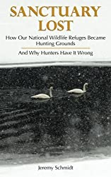 Sanctuary Lost: How Wildlife Refuges Became Hunting Grounds by Jeremy Schmidt (2014-02-02)