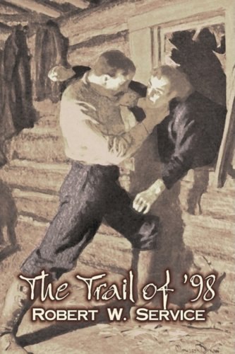 The Trail of '98 by Robert W. Service, Fiction, Westerns, Historical Cover Image