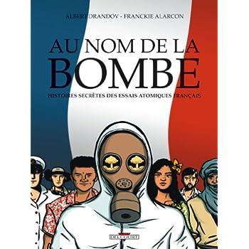 Au nom de la bombe : Histoires secrètes des essais atomiques français