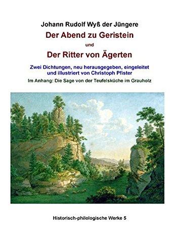 Der Abend zu Geristein und Der Ritter von Ägerten: Zwei Dichtungen neu herausgegeben, eingeleitet und illustriert von Christoph Pfister