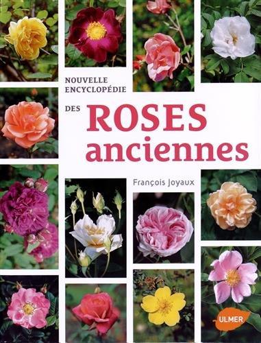 Nouvelle Encyclopédie des Roses anciennes par Francois Joyaux