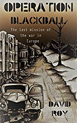 Operation Blackball: The last mission of the war in Europe.... (44-45 Book 3)