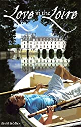 Love in the Loire by David Leddick (2011-05-01)