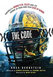 The Code: Football's Unwritten Rules and Its Ignore-At-Your-Own-Risk Code of Honor by Ross Bernstein (2009-08-01)