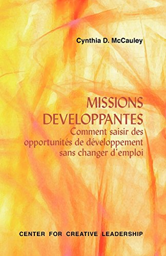 Missions Developpantes / Developmental Assignments: Comment Saisir Des Opportunities De Developpement Sans Changer D Emploi / Creating Learning Experiences Without Changing Jobs