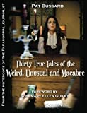 Thirty True Tales of the Weird, Unusual and Macabre: From the Notebooks of the Paranormal Journalist by Pat Bussard (2013-05-12)