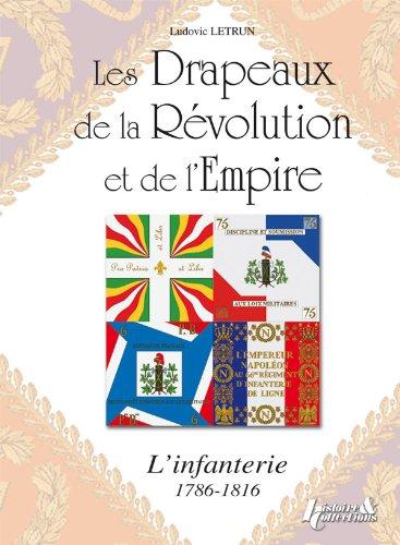 Les drapeaux de la Révolution et de L'Empire : l' Infanterie par LETRUN Ludovic