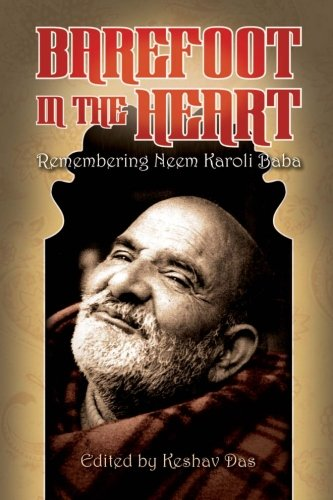 Barefoot in the Heart: Remembering Neem Karoli Baba: Neem Karoli Baba por Keshav Das